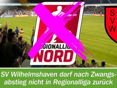 SV Wilhelmshaven darf nach Zwangsabstieg nicht in Regionalliga zurück